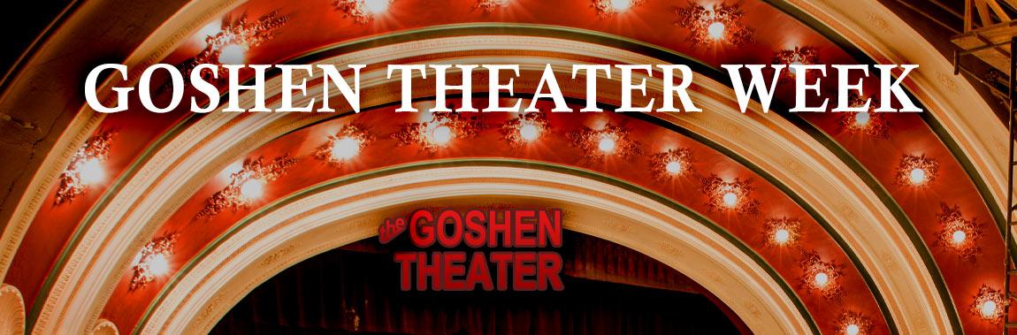 Goshen Theater Week, January 22 - 26